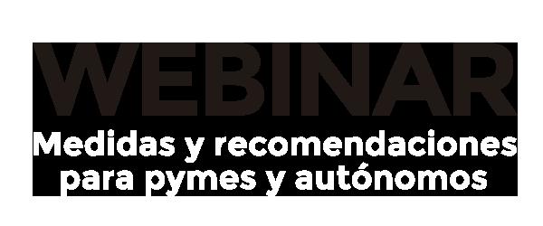 WEBINAR: Medidas y recomendaciones para pymes y autónomos